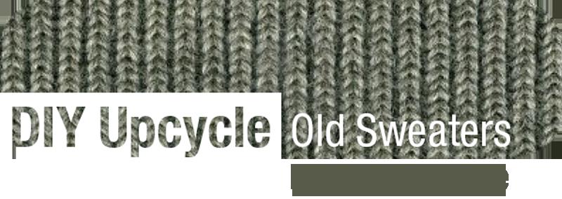 Creative ways to Repurpose old Sweaters   ecogreenlove
