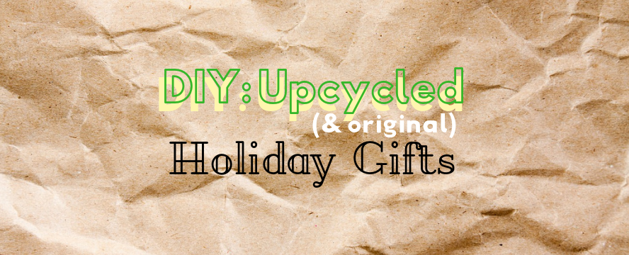DIY: Upcycled (& original) Holiday Gifts | ecogreenlove