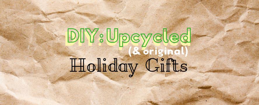 DIY: Upcycled (& original) Holiday Gifts | ecogreenlove