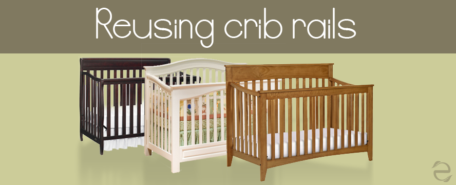 Reuse Crib Rails | ecogreenlove