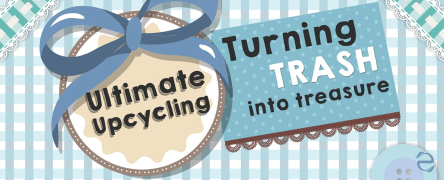 Ultimate Upcycling - Turning trash into Treasure [Infographic] | ecogreenlove