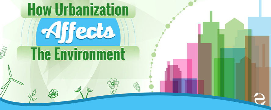 How Urbanization affects the Environment [Infographic] | ecogreenlove