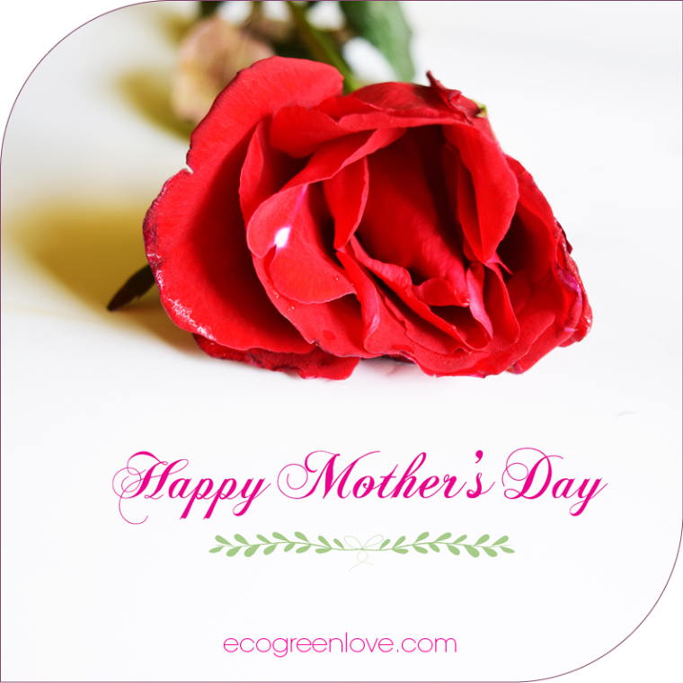 Happy Mother's Day | ecogreenlove