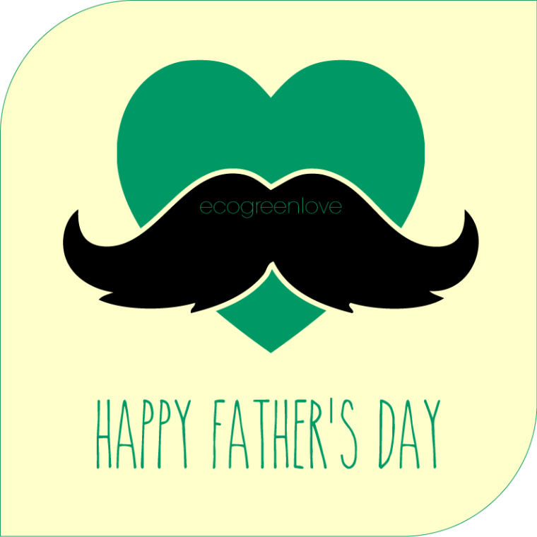 Happy Father's Day | ecogreenlove