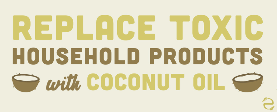 Replace Toxic Household Products with Coconut Oil [Infographic] | ecogreenlove