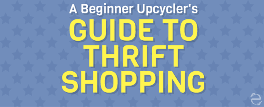 Upcycling 101: Thrift Shopping | ecogreenlove