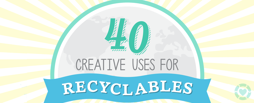 40 creative uses for recyclables [Infographic] | ecogreenlove