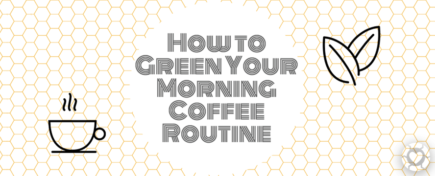 Green Your Morning Coffee Routine [Infographic] | ecogreenlove