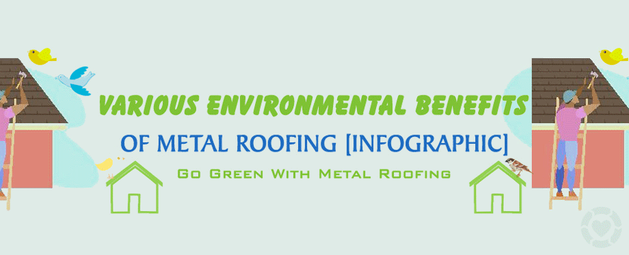 Environmental Benefits of Metal Roofing [Infographic] | ecogreenlove