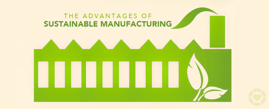 The Advantages of Sustainable Manufacturing   ecogreenlove