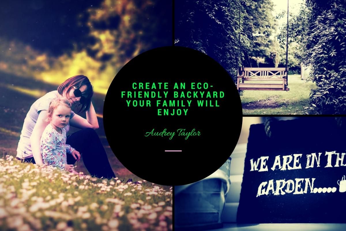 Create an Eco-Friendly Backyard your Family will Enjoy | ecogreenlove
