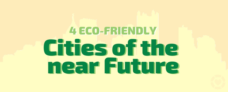 4 Eco-friendly Cities of the Future [Infographic] | ecogreenlove