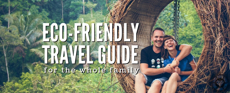 Eco-Friendly Travel Guide for the Whole Family | ecogreenlove