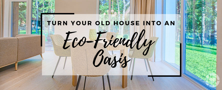 Turn your old House into an Eco-Friendly Oasis | ecogreenlove