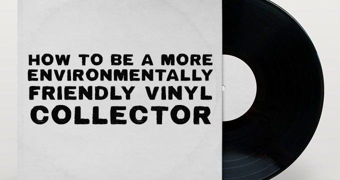 Practical Ways to be an Environmentally-Friendly Record Collector   ecogreenlove