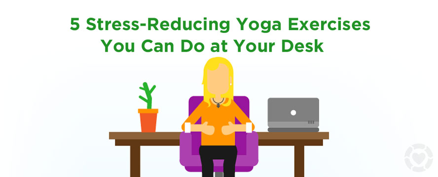Yoga you can do at your Desk to Reduce Stress [Visual] | ecogreenlove