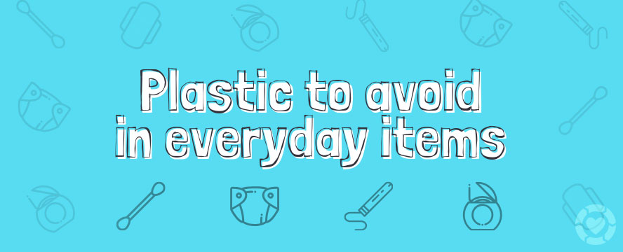 Plastic to avoid in everyday items [Visual] | ecogreenlove