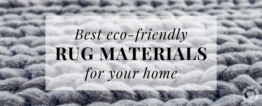 Best Eco-friendly Rug materials for your Home