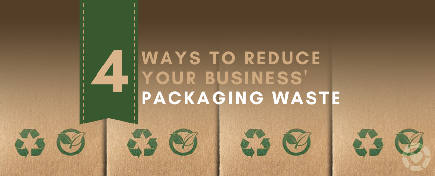 Reducing Packaging Waste: 4 Ways your Business can Make a Difference