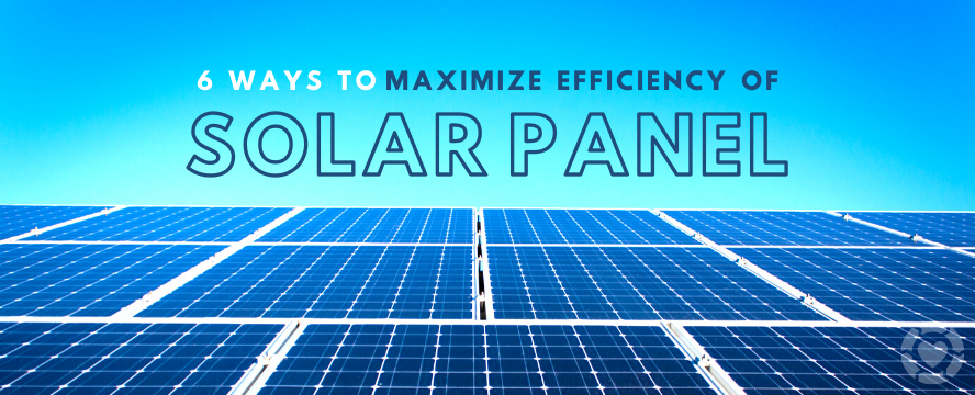 6 Ways to Maximize Efficiency of Solar Panel | ecogreenlove