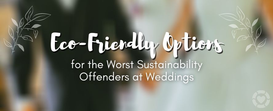 Eco-Friendly Options for the Worst Sustainability Offenders at Weddings [Visual]