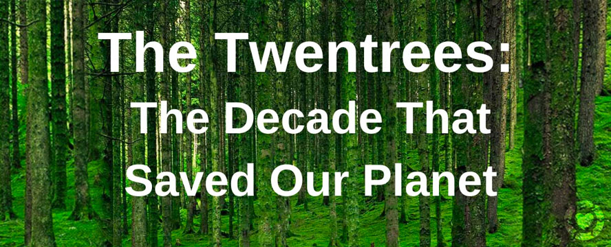 The Twentrees: The Decade That Saves Our Planet | ecogreenlove