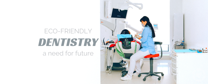 Eco-friendly dentistry: A need for future | ecogreenlove