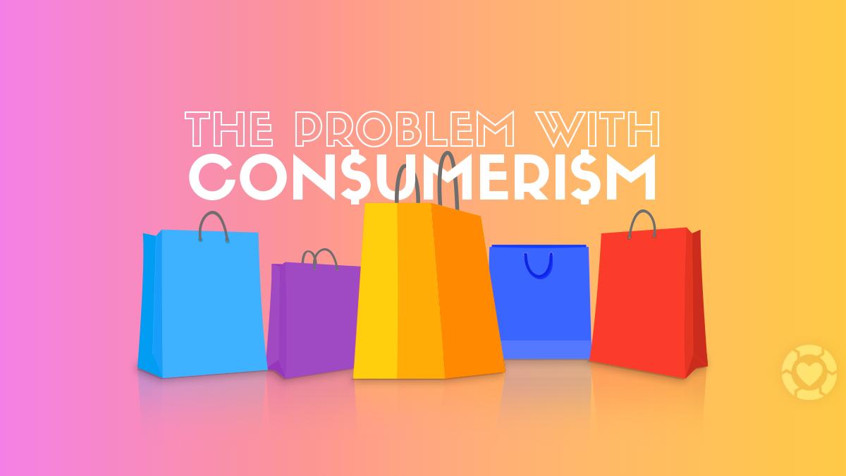 The Problem with Consumerism [Videos] | ecogreenlove