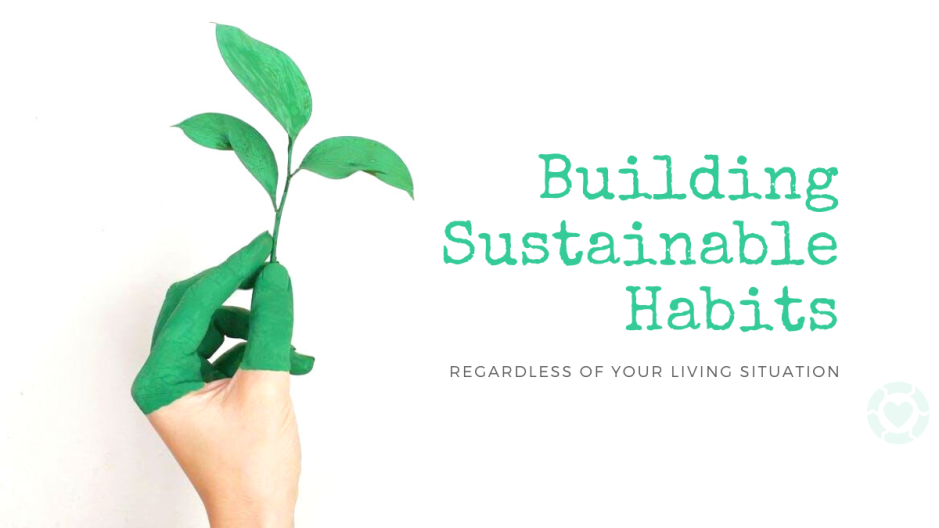 Building Sustainable Habits regardless of your living situation | ecogreenlove
