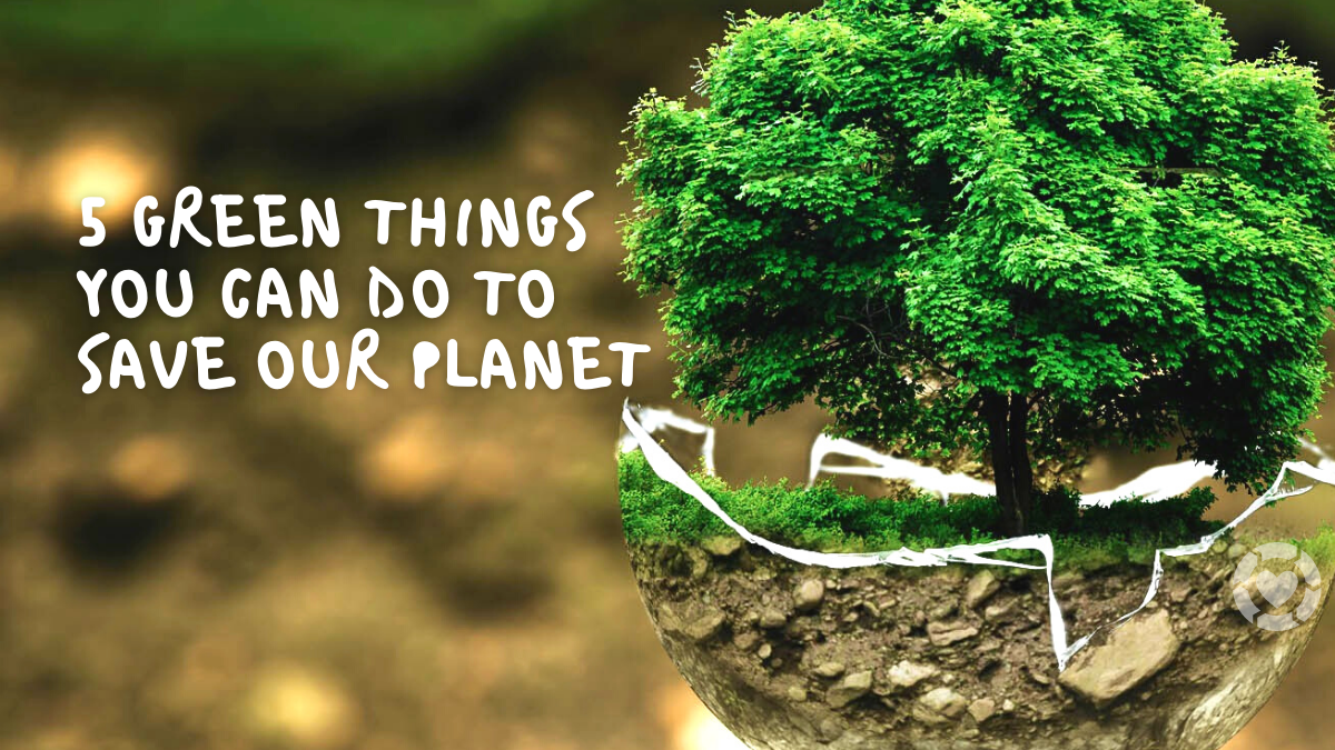 Five Green Things you can do to Save Our Planet