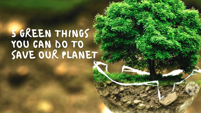 Five Green Things you can do to Save Our Planet | ecogreenlove