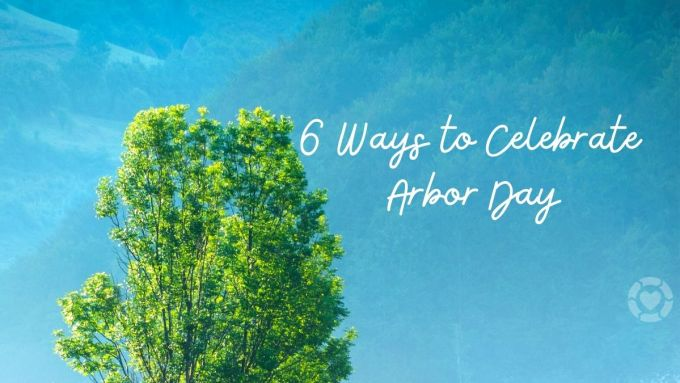 6 Ways to Celebrate Arbor Day | ecogreenlove