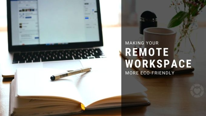 Making Your Remote Workspace More Eco-Friendly | ecogreenlove