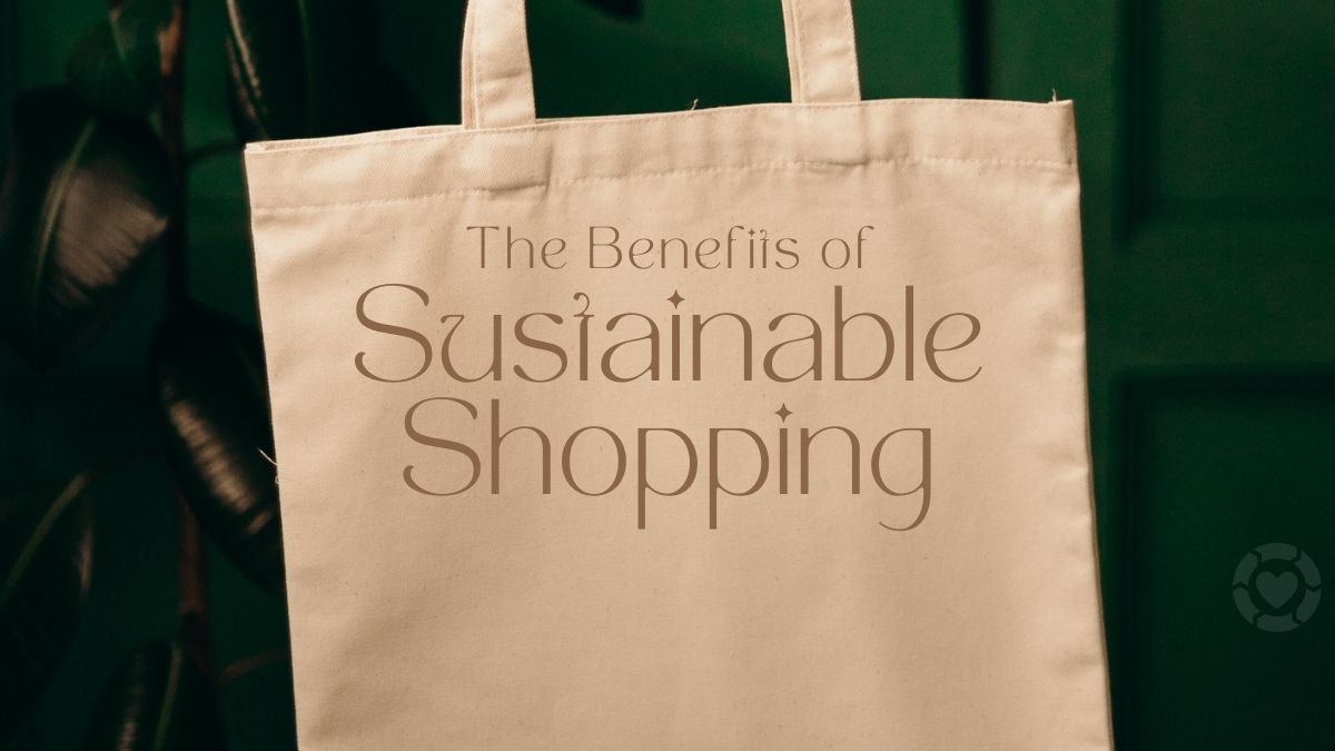 The Benefits of Sustainable Shopping