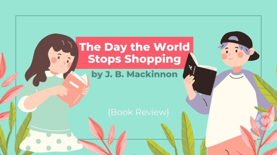 """""""The Day the World Stops Shopping"""" by J.B. Mackinnon [Book Review] 