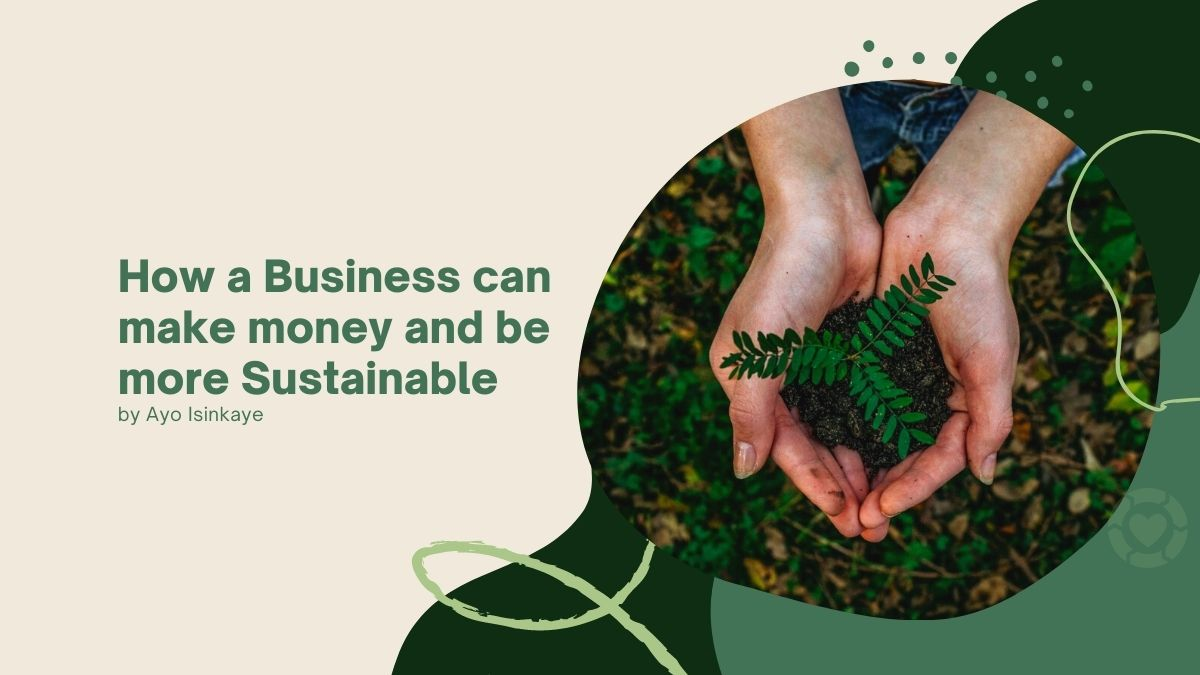 How a Business can Make Money and Be More Sustainable