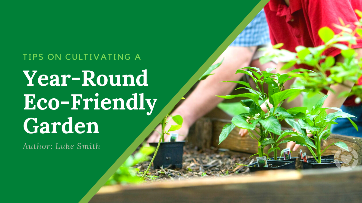 Tips on Cultivating a Year-Round Eco-Friendly Garden | ecogreenlove