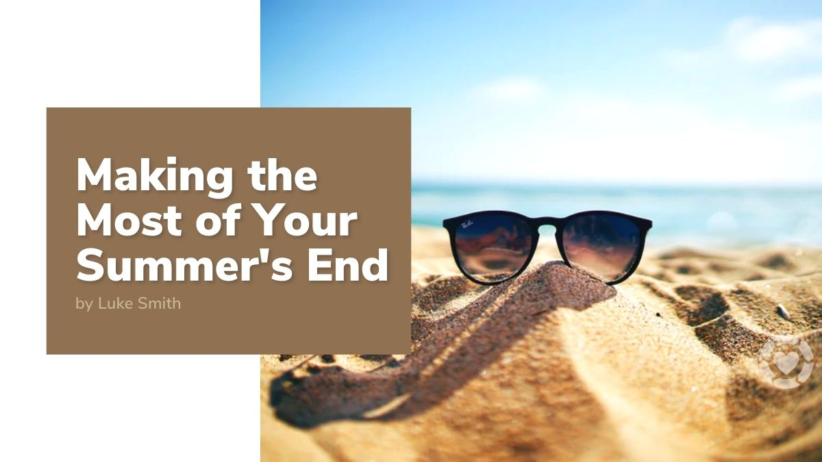 Making the Most of Your Summer's End