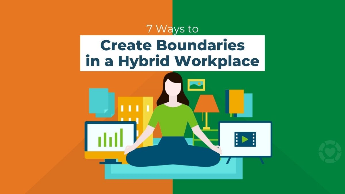 7 Ways to Create Boundaries in a Hybrid Workplace [Visual]