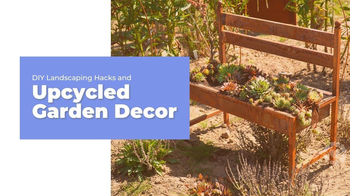 Upcycled Garden Decor & DIY Landscaping Hacks [Visuals] | ecogreenlove